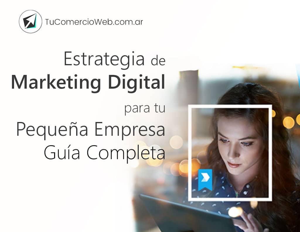 Estrategia de Marketing Digital para tu Pequeña Empresa - Guía Completa